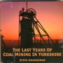 Image for The Last Years of Coal Mining in Yorkshire