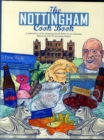 Image for The Nottingham Cook Book: A Celebration of the Amazing Food & Drink on Our Doorstep : A Celebration of the Amazing Food & Drink on Our Doorstep Featuring Over 50 Stunning Recipes