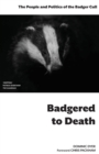 Image for Badgered to death  : the people and politics of the badger cull