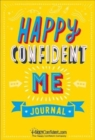 Image for Happy Confident Me Journal : Gratitude and Growth Mindset Journal to boost children's happiness, self-esteem, positive thinking, mindfulness and resilience