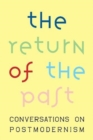 Image for The Return of the Past : Conversations on Postmodernism