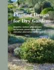 Image for Planting design for dry gardens  : beautiful, resilient groundcovers for terraces, paved areas, gravel and other alternatives to the lawn