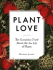 Image for Plant love  : the scandalous truth about the sex life of plants