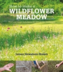 Image for How to make a wildflower meadow  : tried-and-tested techniques that really work
