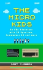 Image for The Micro Kids : An 80s Adventure with ZX Spectrum, Commodore 64 and more