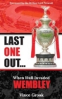 Image for Last One Out : When Hull Invaded Wembley