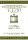 Image for Eleusis : Demeter and Kore. All You Need to Know About This Sacred Site, its Myths, Legends and its Gods