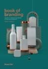 Image for Book of branding  : a guide to creating brand identities for startups and beyond ...