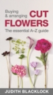 Image for Buying & arranging cut flowers  : the essential A-Z guide