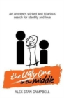 Image for The Ugly One in the Middle : An Adoptee's Wicked and Witty Search for Identity and Love