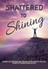 Image for Shattered to Shining : Journeys of surviving and thriving after domestic violence