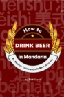 Image for How to Drink Beer in Mandarin: An English-Chinese Craft Beer Glossary