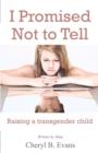 Image for I Promised Not to Tell : Raising a transgender child