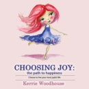 Image for Choosing Joy : the path to happiness