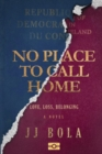 Image for No Place To Call Home : Love, Loss, Belonging