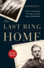 Image for The last ring home  : a POW's lasting legacy of courage, love, and honor in World War II