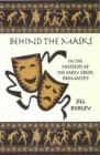 Image for Behind the Masks : In the footsteps of the early Greek dramatists