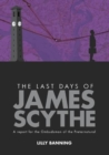 Image for The Last Days of James Scythe : A report for the Ombudsman of the Preternatural
