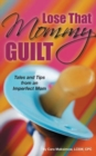 Image for Lose That Mommy Guilt : Tales and Tips from an Imperfect Mom
