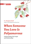 Image for When Someone You Love Is Polyamorous : Understanding Poly People and Relationships