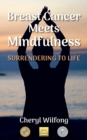 Image for Breast Cancer Meets Mindfulness : Surrendering to Life