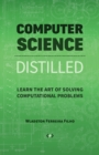 Image for Computer science distilled  : learn the art of solving computational problems