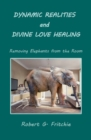 Image for Dynamic Realities and Divine Love Healing : Removing Elephants from the Room