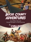Image for Bucks County Adventures : From William Penn and George Washington to Neil Armstrong