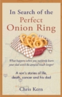 Image for In Search of the Perfect Onion Ring : A Son's Stories of Life, Death, Cancer & His Dad