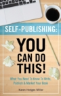 Image for Self-Publishing : You Can Do This!: What You Need to Know to Write, Publish & Market Your Book