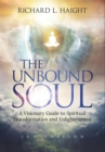 Image for The Unbound Soul : A Visionary Guide to Spiritual Transformation and Enlightenment