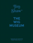 Image for Jim Shaw : The Wig Museum