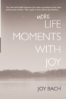 Image for More Life Moments with Joy : Take another moment for Joy in your day.