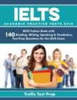 Image for IELTS Academic Practice Tests 2018 : IELTS Trainer Book with 140 Reading, Writing, Speaking & Vocabulary Test Prep Questions for the IELTS Exam