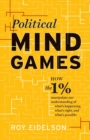 Image for Political Mind Games : How the 1% Manipulate Our Understanding of What's Happening, What's Right, and What's Possible