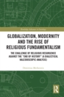 Image for Globalization, modernity, and the rise of religious fundamentalism: the challenge of religious resurgence against the end of history (Deus Ex Machina)