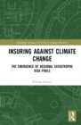 Image for Insuring Against Climate Change: The Emergence of Regional Catastrophe Risk Pools