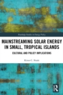 Image for Mainstreaming Solar Energy in Small, Tropical Islands: Cultural and Policy Implications