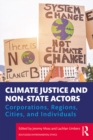 Image for Climate Justice and Non-state Actors: Corporations, Regions, Cities, and Individuals