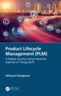 Image for Product Lifecycle Management (Plm): A Digital Journey Using Industrial Internet of Things (Iiot)