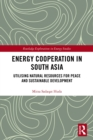 Image for Energy Cooperation in South Asia: Utilizing Natural Resources for Peace and Sustainable Development