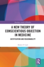 Image for A New Theory of Conscientious Objection in Medicine: Justification and Reasonability