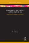 Image for Romania as an Energy Actor in the EU: Cooperation in European Energy Policy