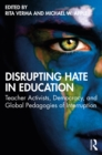Image for Disrupting Hate in Education: Teacher Activists, Democracy, and Global Pedagogies of Interruption