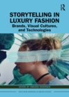 Image for Storytelling in Luxury Fashion: Brands, Visual Cultures, and Technologies