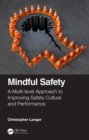 Image for Mindful Safety: A Multi-Level Approach to Improving Safety Culture and Performance