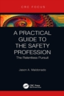 Image for A practical guide to the safety profession: the relentless pursuit