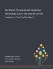 Image for The Ethics of Educational Healthcare Placements in Low and Middle Income Countries : First Do No Harm?