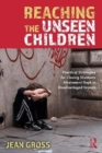 Image for Reaching the unseen children  : practical strategies for closing stubborn attainment gaps in disadvantaged groups