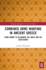 Image for Combined arms warfare in ancient Greece  : from Homer to Alexander the Great and his successors